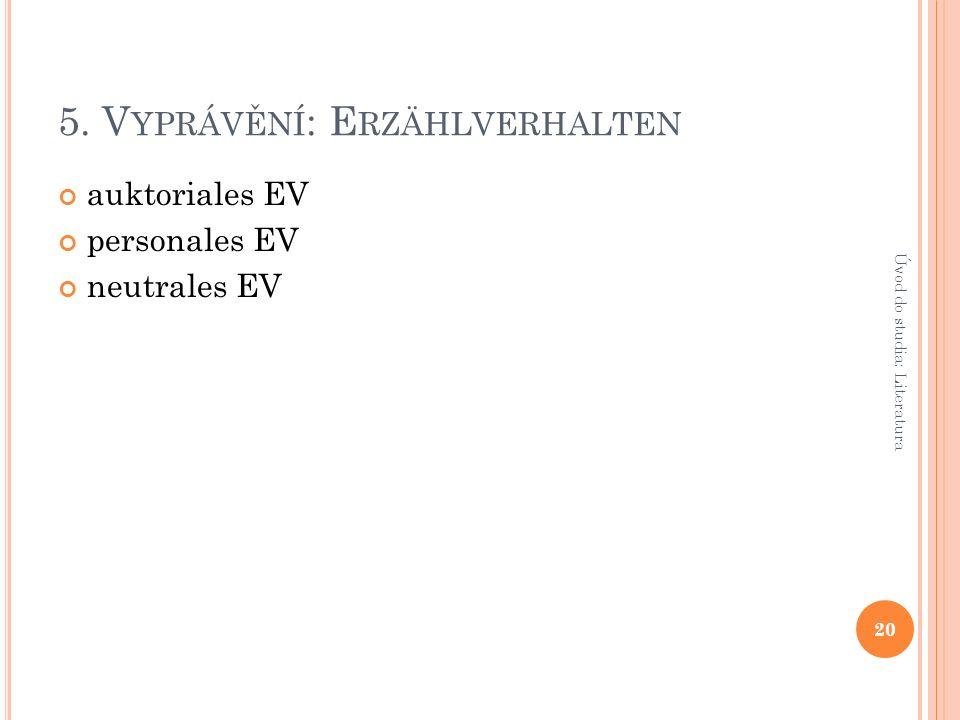 5. V YPRÁVĚNÍ : E RZÄHLVERHALTEN auktoriales EV personales EV neutrales EV 20 Úvod do studia: Literatura
