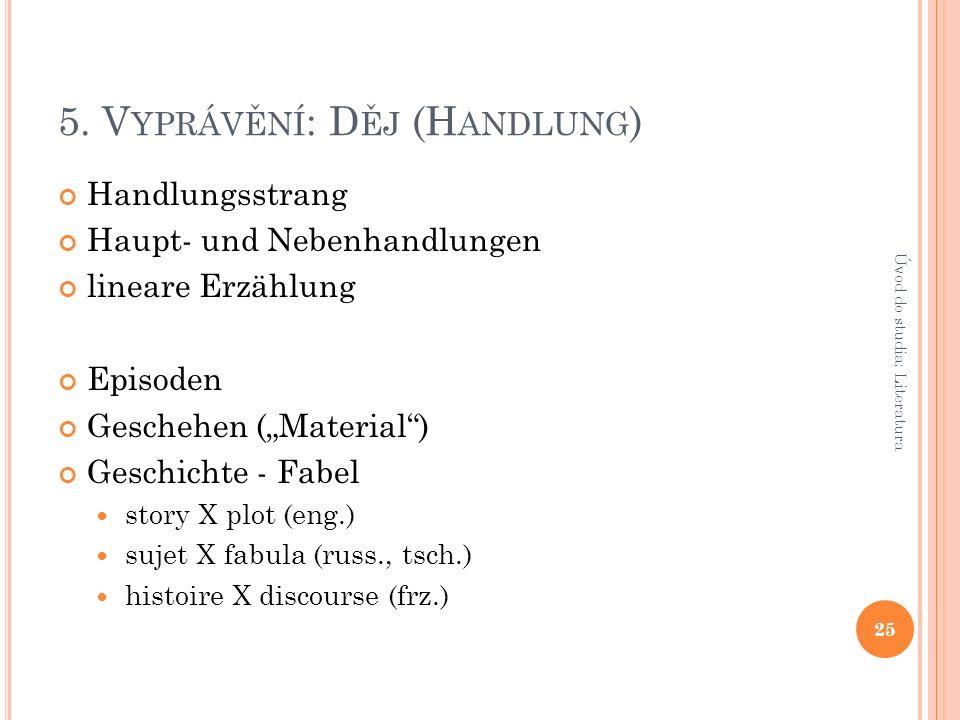 """5. V YPRÁVĚNÍ : D ĚJ (H ANDLUNG ) Handlungsstrang Haupt- und Nebenhandlungen lineare Erzählung Episoden Geschehen (""""Material"""") Geschichte - Fabel stor"""