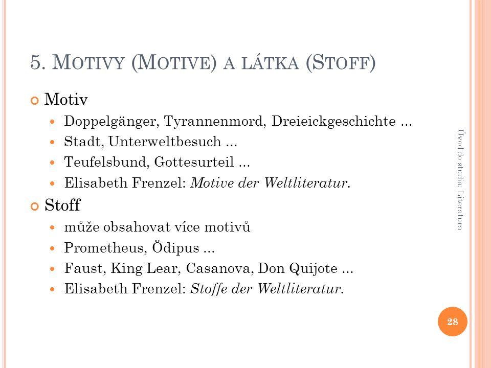 5. M OTIVY (M OTIVE ) A LÁTKA (S TOFF ) Motiv Doppelgänger, Tyrannenmord, Dreieickgeschichte...