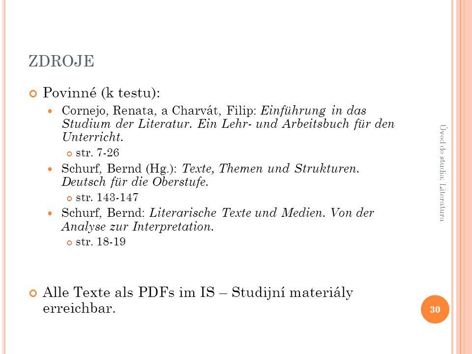 ZDROJE Povinné (k testu): Cornejo, Renata, a Charvát, Filip: Einführung in das Studium der Literatur.