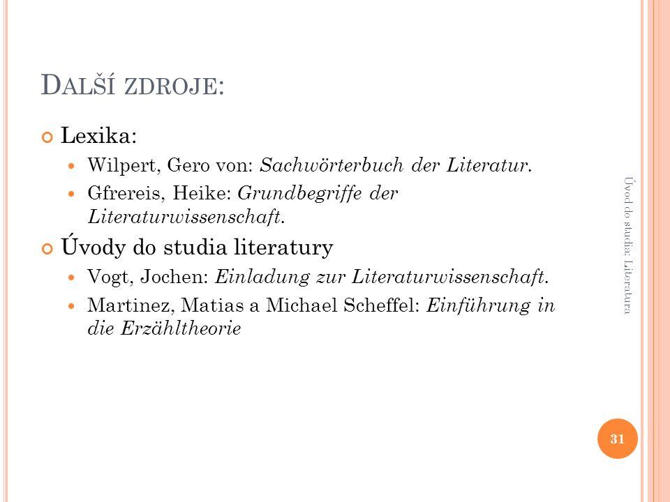 D ALŠÍ ZDROJE : Lexika: Wilpert, Gero von: Sachwörterbuch der Literatur.