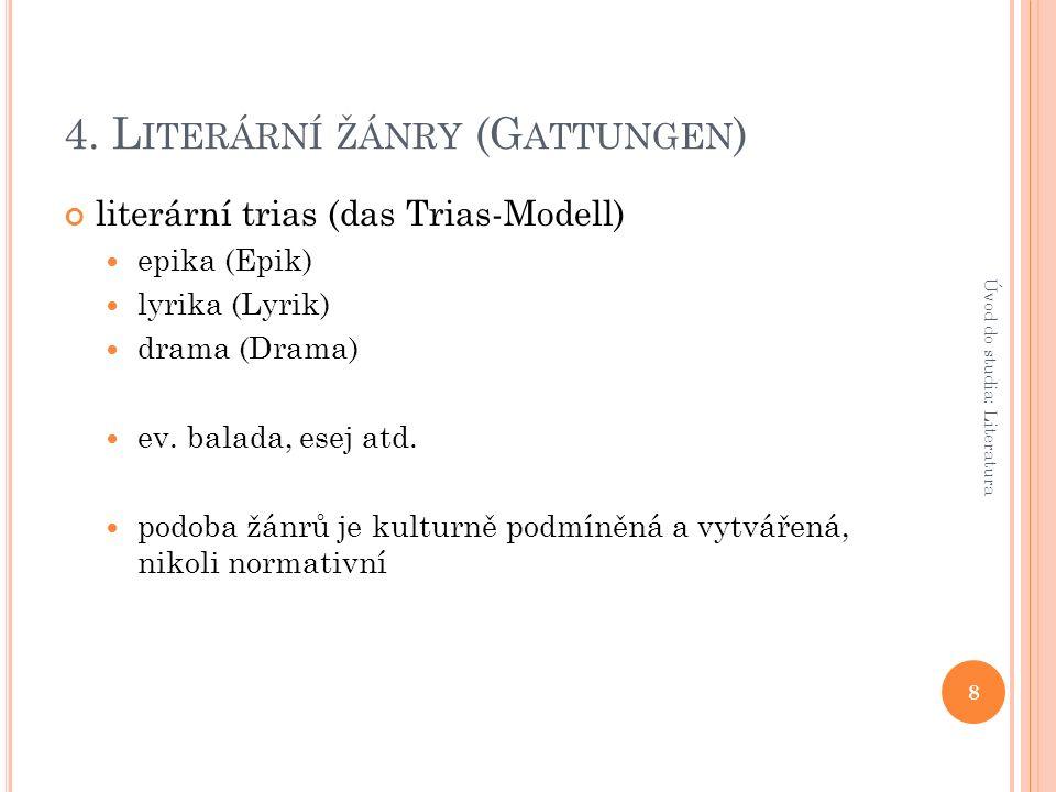 4. L ITERÁRNÍ ŽÁNRY (G ATTUNGEN ) literární trias (das Trias-Modell) epika (Epik) lyrika (Lyrik) drama (Drama) ev. balada, esej atd. podoba žánrů je k