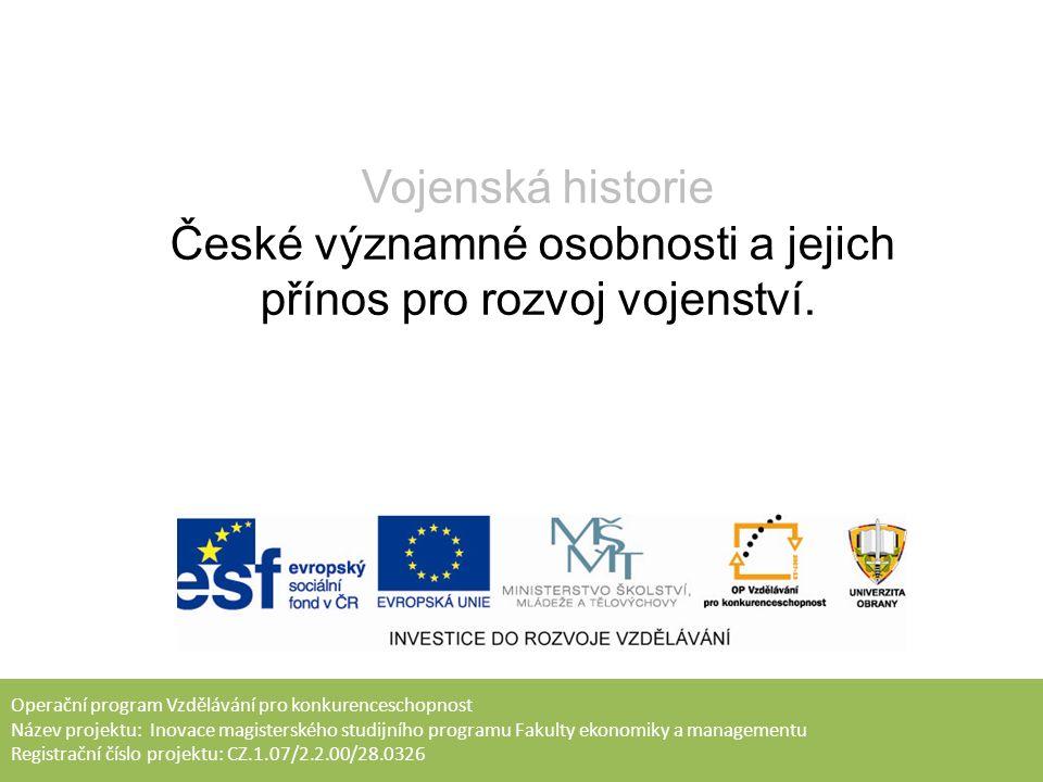 Cíl Cílem přednášky, která uzavírá přednášky z předmětu Vojenská historie je nalézt v historii Českého státu osobnosti, které výrazně ovlivnily vývoj vojenství v národním, evropském či světovém měřítku.