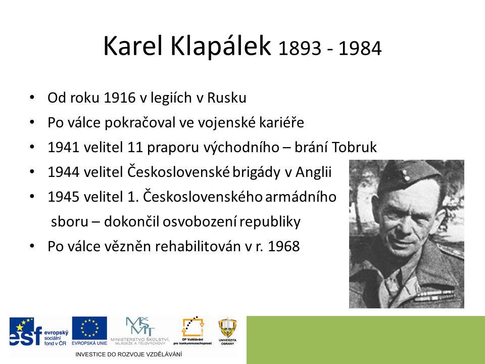 Karel Klapálek 1893 - 1984 Od roku 1916 v legiích v Rusku Po válce pokračoval ve vojenské kariéře 1941 velitel 11 praporu východního – brání Tobruk 1944 velitel Československé brigády v Anglii 1945 velitel 1.