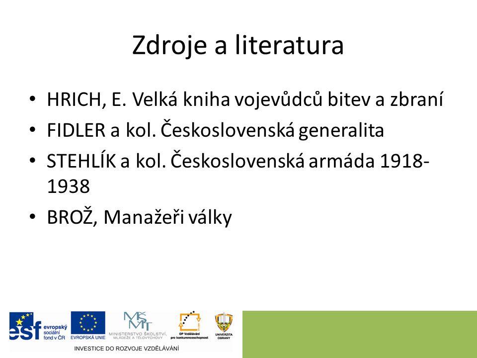 Zdroje a literatura HRICH, E. Velká kniha vojevůdců bitev a zbraní FIDLER a kol.