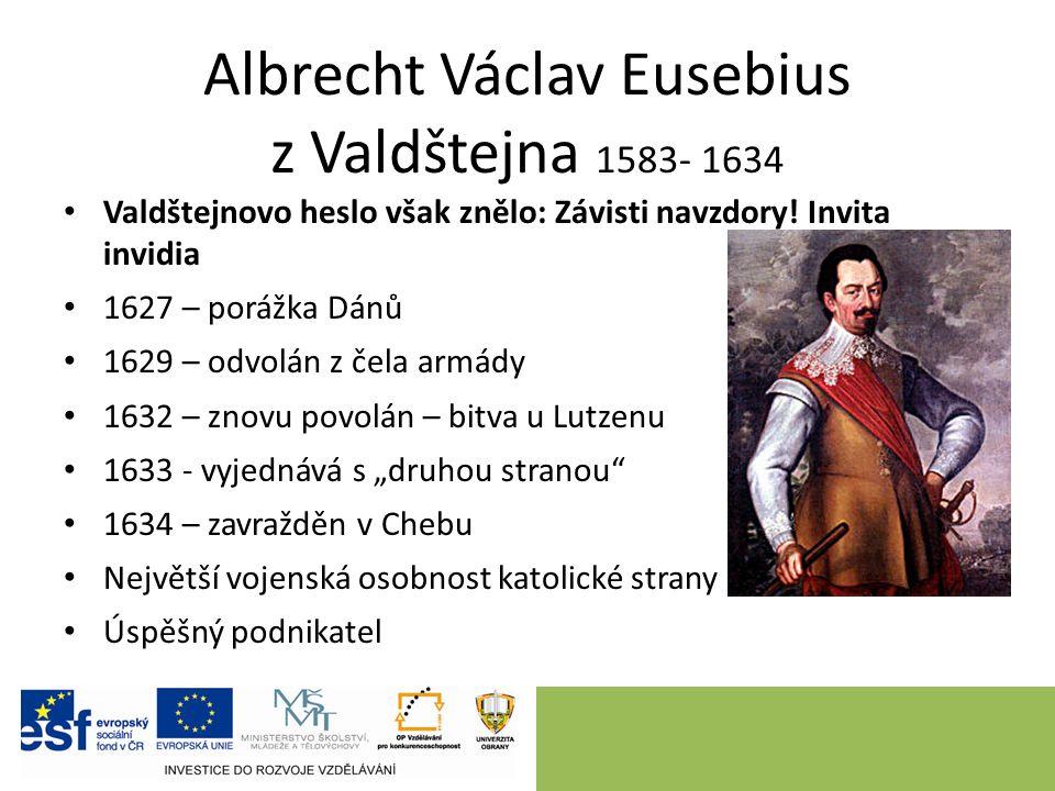 Albrecht Václav Eusebius z Valdštejna 1583- 1634 Valdštejnovo heslo však znělo: Závisti navzdory.