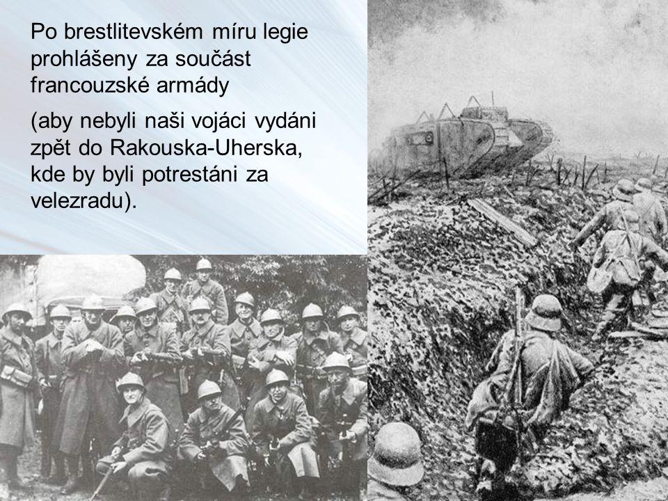 Po brestlitevském míru legie prohlášeny za součást francouzské armády (aby nebyli naši vojáci vydáni zpět do Rakouska-Uherska, kde by byli potrestáni za velezradu).