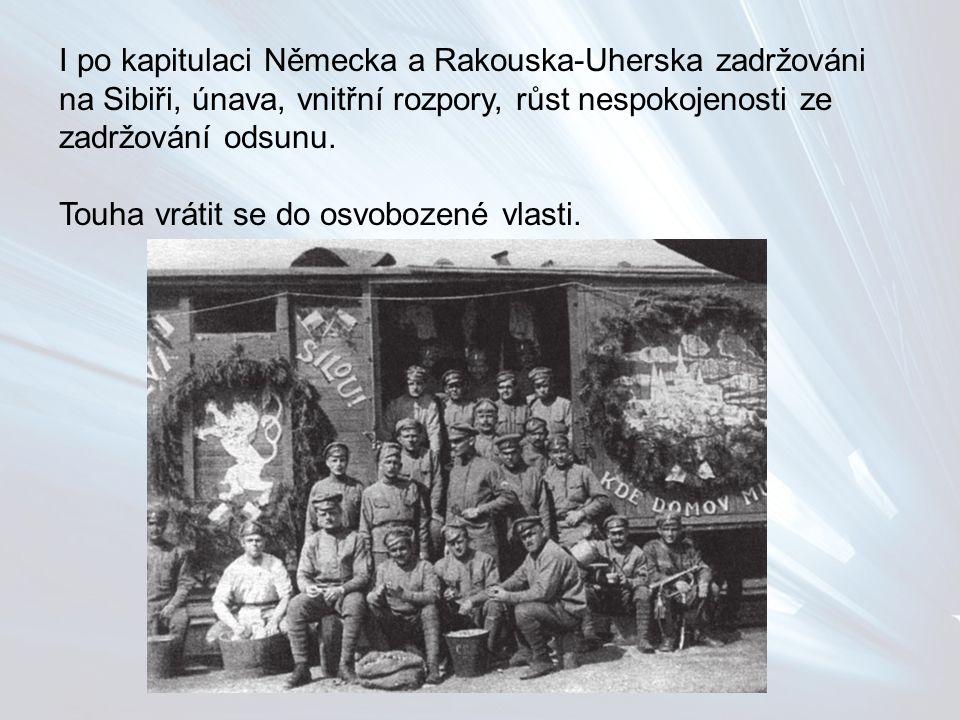 I po kapitulaci Německa a Rakouska-Uherska zadržováni na Sibiři, únava, vnitřní rozpory, růst nespokojenosti ze zadržování odsunu.