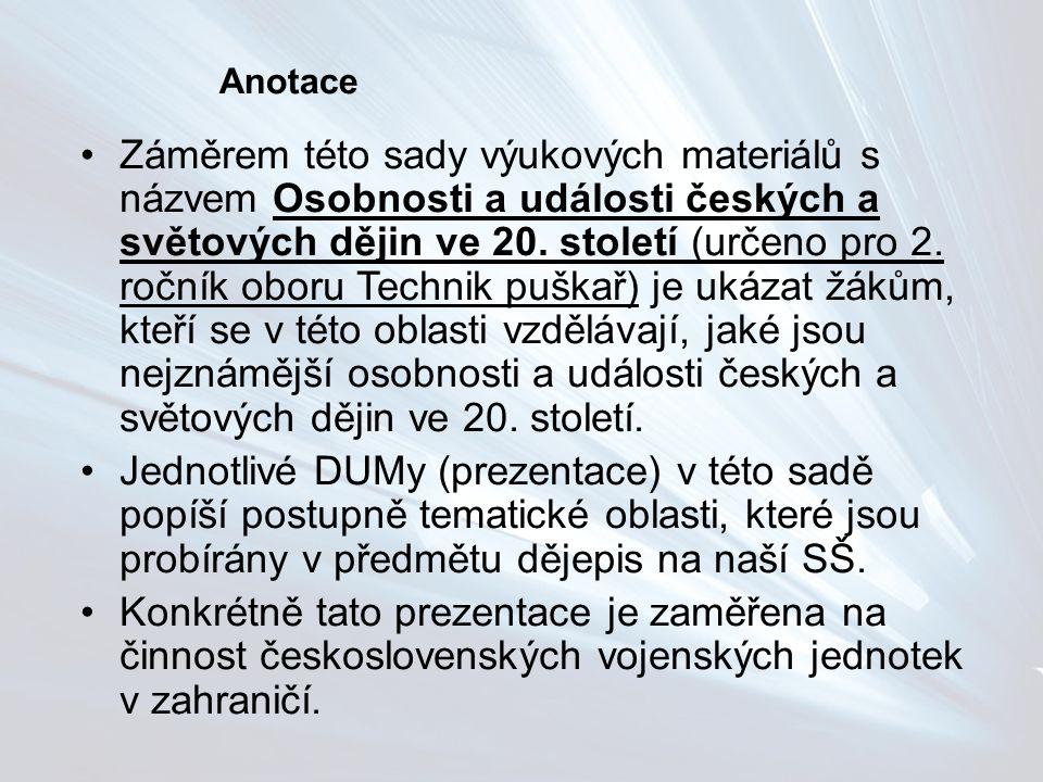 Anotace Záměrem této sady výukových materiálů s názvem Osobnosti a události českých a světových dějin ve 20.