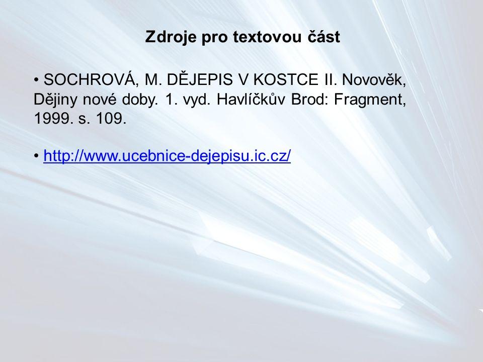 Zdroje pro textovou část SOCHROVÁ, M. DĚJEPIS V KOSTCE II. Novověk, Dějiny nové doby. 1. vyd. Havlíčkův Brod: Fragment, 1999. s. 109. http://www.ucebn