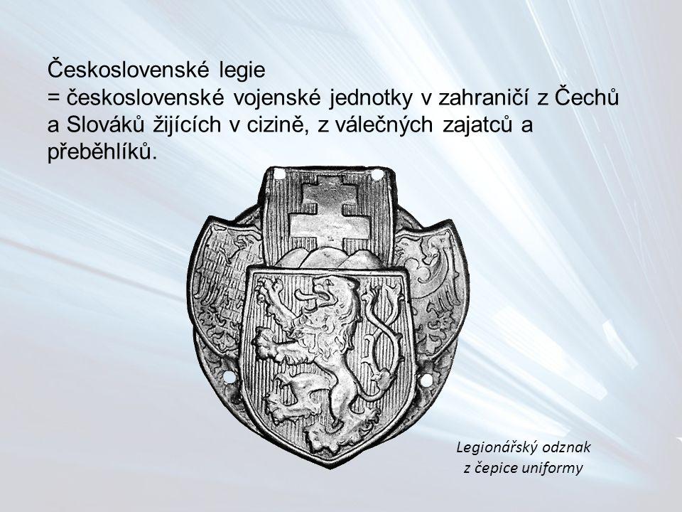 Československé legie = československé vojenské jednotky v zahraničí z Čechů a Slováků žijících v cizině, z válečných zajatců a přeběhlíků. Legionářský