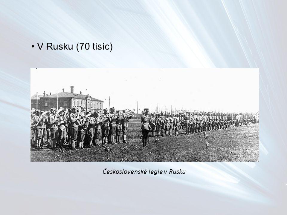 V Rusku (70 tisíc) Československé legie v Rusku