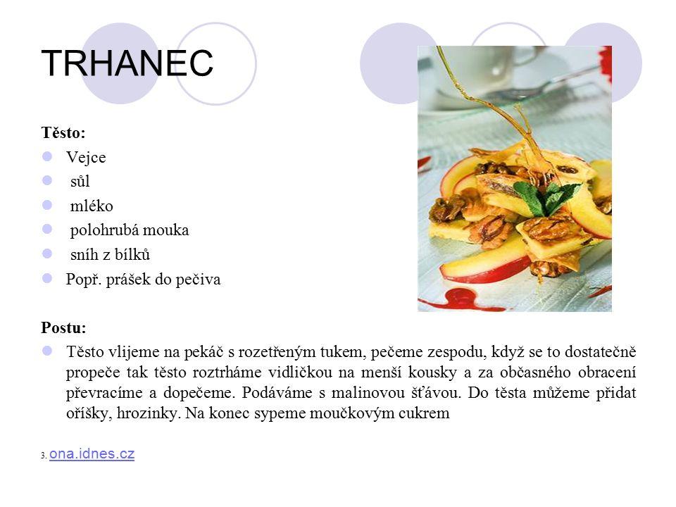 TRHANEC Těsto: Vejce sůl mléko polohrubá mouka sníh z bílků Popř.