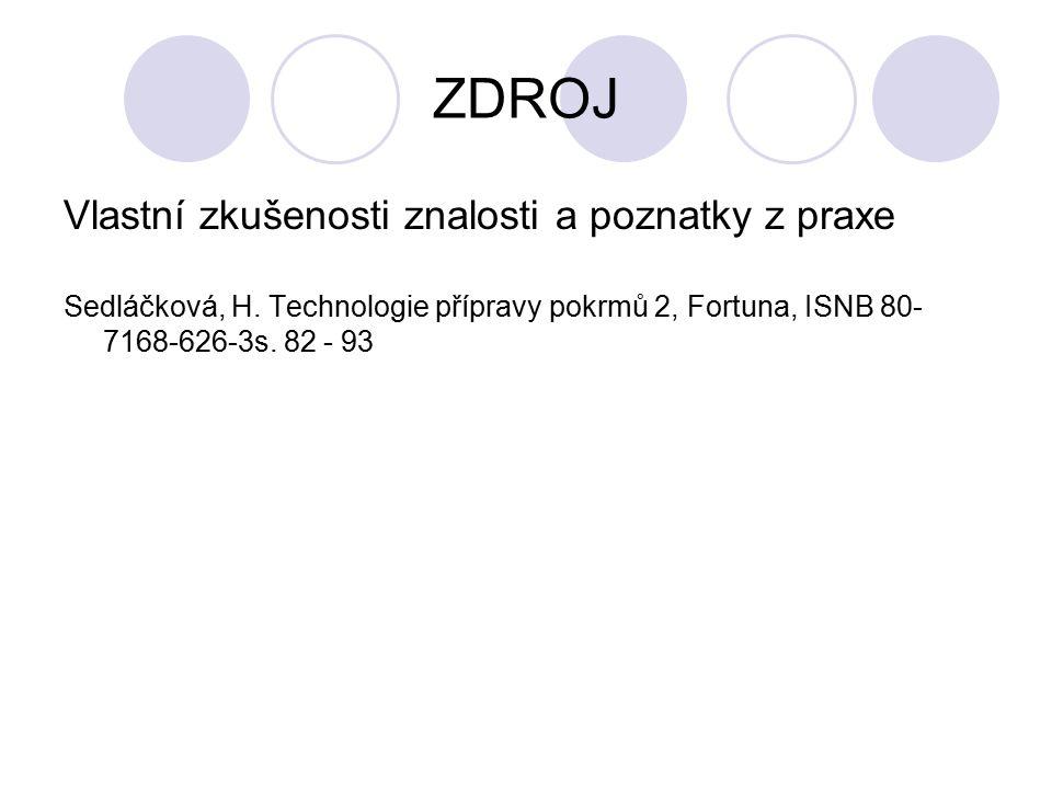 ZDROJ Vlastní zkušenosti znalosti a poznatky z praxe Sedláčková, H.