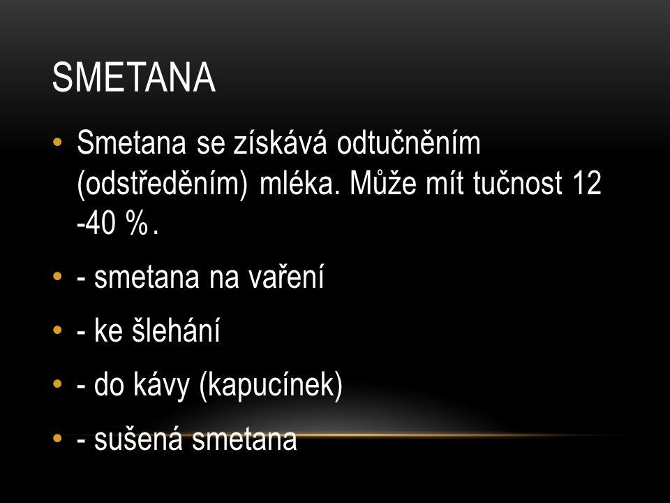 SMETANA Smetana se získává odtučněním (odstředěním) mléka.