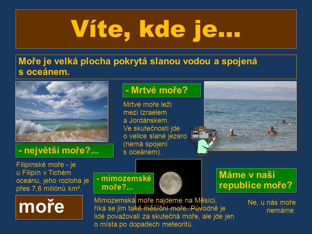 Víte, kde je… Moře je velká plocha pokrytá slanou vodou a spojená s oceánem.