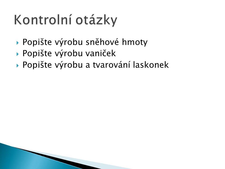  Popište výrobu sněhové hmoty  Popište výrobu vaniček  Popište výrobu a tvarování laskonek