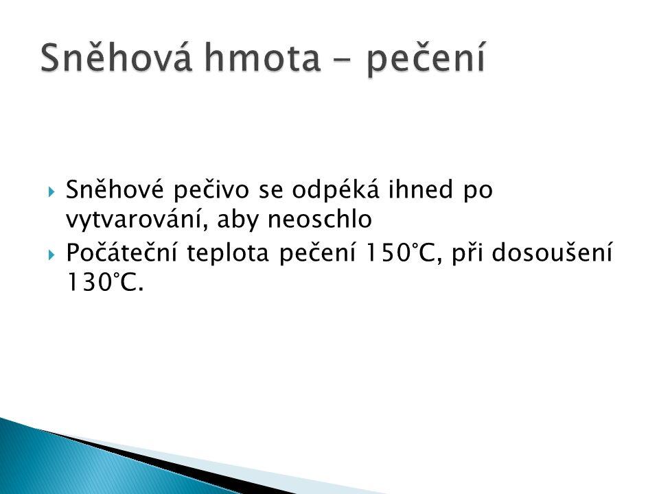  Sněhové pečivo se odpéká ihned po vytvarování, aby neoschlo  Počáteční teplota pečení 150°C, při dosoušení 130°C.