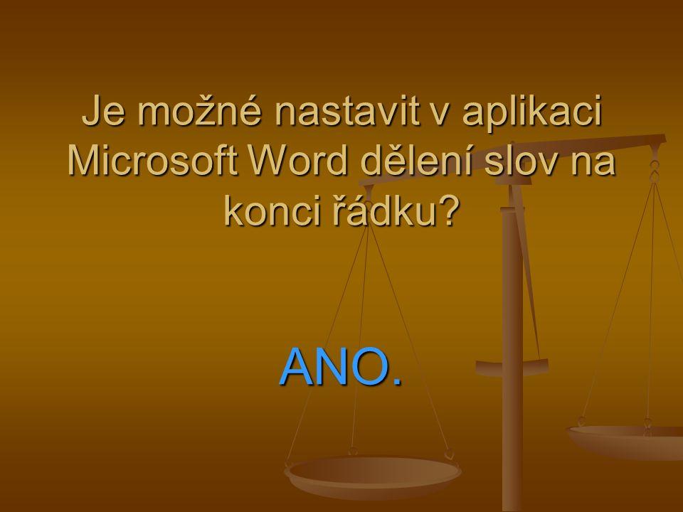 Je možné nastavit v aplikaci Microsoft Word dělení slov na konci řádku ANO.