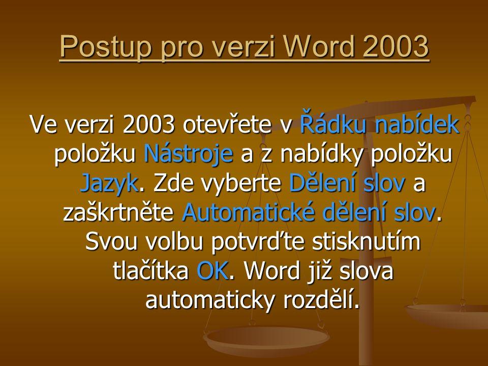 Postup pro verzi Word 2003 Ve verzi 2003 otevřete v Řádku nabídek položku Nástroje a z nabídky položku Jazyk. Zde vyberte Dělení slov a zaškrtněte Aut