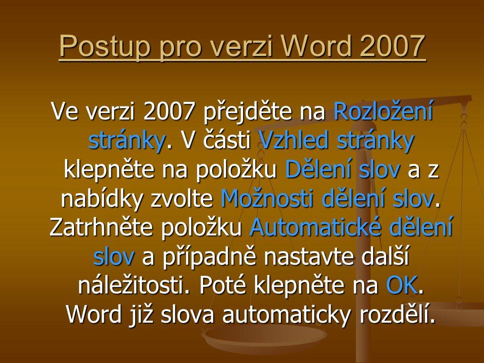 Postup pro verzi Word 2007 Ve verzi 2007 přejděte na Rozložení stránky. V části Vzhled stránky klepněte na položku Dělení slov a z nabídky zvolte Možn