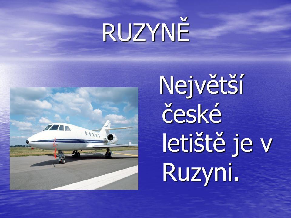 RUZYNĚ Největší české letiště je v Ruzyni. Největší české letiště je v Ruzyni.