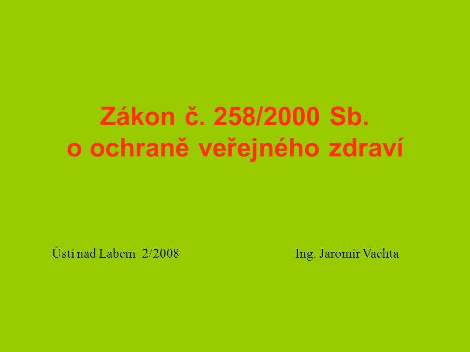 Zákon č. 258/2000 Sb. o ochraně veřejného zdraví Ústí nad Labem 2/2008 Ing. Jaromír Vachta