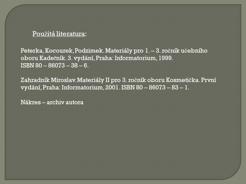Pou ž itá literatura: Peterka, Kocourek, Podzimek. Materiály pro 1. – 3. ro č ník u č ebního oboru Kade ř ník. 3. vydání, Praha: Informatorium, 1999.