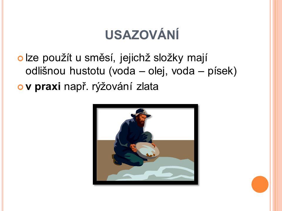 USAZOVÁNÍ lze použít u směsí, jejichž složky mají odlišnou hustotu (voda – olej, voda – písek) v praxi např. rýžování zlata