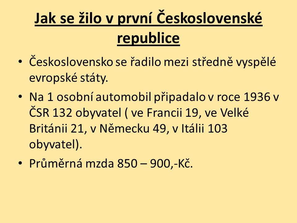 Jak se žilo v první Československé republice Československo se řadilo mezi středně vyspělé evropské státy.