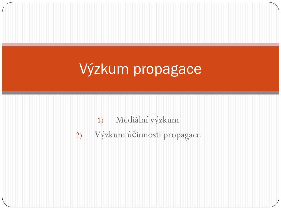 1) Mediální výzkum 2) Výzkum ú č innosti propagace Výzkum propagace