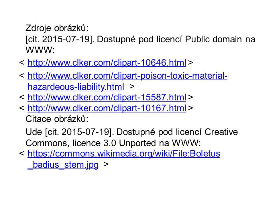 http://www.clker.com/clipart-15587.html http://www.clker.com/clipart-poison-toxic-material- hazardeous-liability.html http://www.clker.com/clipart-10167.html http://www.clker.com/clipart-10646.html Zdroje obrázků: [cit.