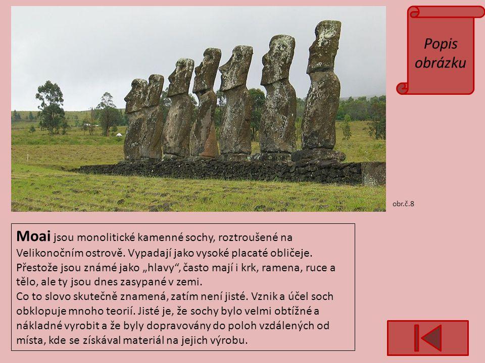 Popis obrázku obr.č.8 Moai jsou monolitické kamenné sochy, roztroušené na Velikonočním ostrově.