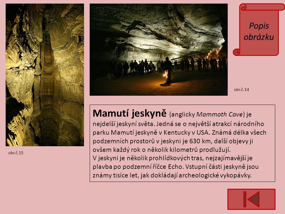 Popis obrázku obr.č.14 obr.č.15 Mamutí jeskyně (anglicky Mammoth Cave) je nejdelší jeskyní světa.