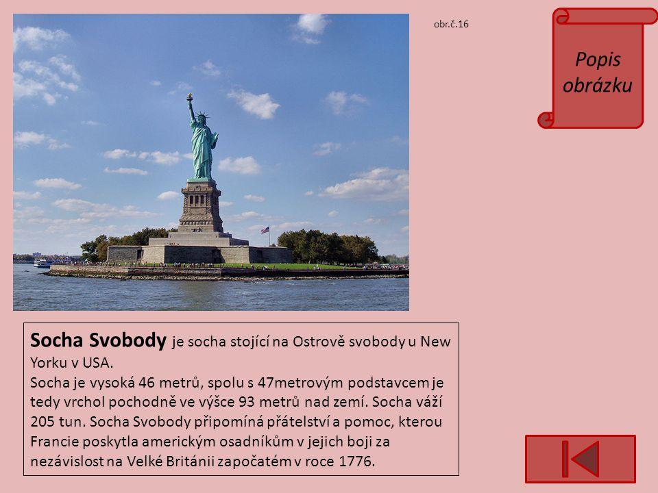 Popis obrázku obr.č.16 Socha Svobody je socha stojící na Ostrově svobody u New Yorku v USA.