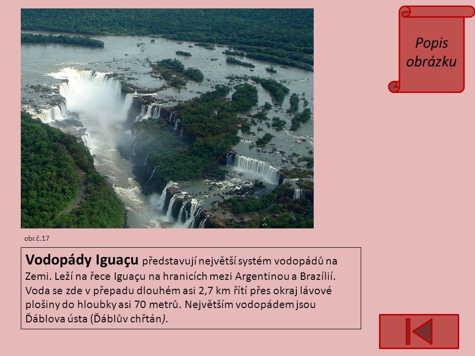 Popis obrázku obr.č.17 Vodopády Iguaçu představují největší systém vodopádů na Zemi.