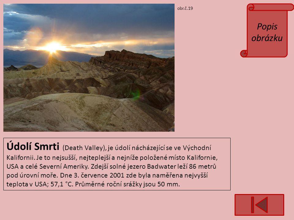 Popis obrázku obr.č.19 Údolí Smrti (Death Valley), je údolí nácházející se ve Východní Kalifornii.