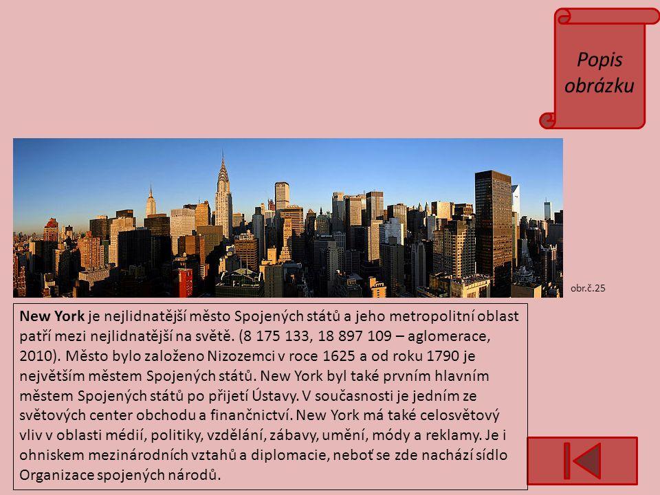 Popis obrázku obr.č.25 New York je nejlidnatější město Spojených států a jeho metropolitní oblast patří mezi nejlidnatější na světě.