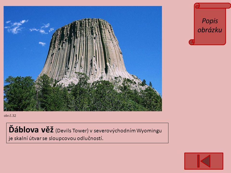 Popis obrázku obr.č.32 Ďáblova věž (Devils Tower) v severovýchodním Wyomingu je skalní útvar se sloupcovou odlučností.