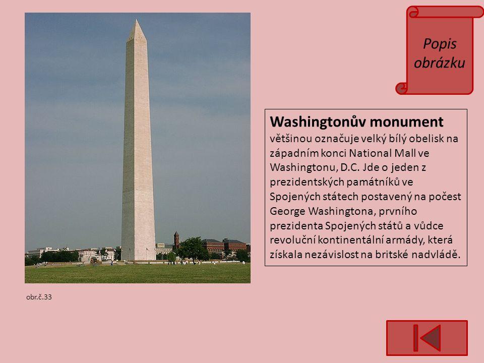 Popis obrázku obr.č.33 Washingtonův monument většinou označuje velký bílý obelisk na západním konci National Mall ve Washingtonu, D.C.