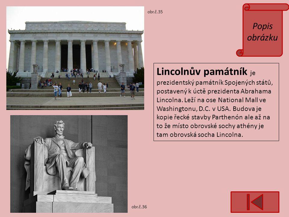 Popis obrázku obr.č.35 obr.č.36 Lincolnův památník je prezidentský památník Spojených států, postavený k úctě prezidenta Abrahama Lincolna.