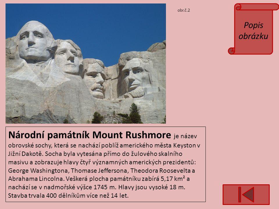 obr.č.2 Popis obrázku Národní památník Mount Rushmore je název obrovské sochy, která se nachází poblíž amerického města Keyston v Jižní Dakotě.