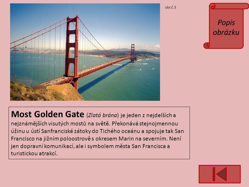 Popis obrázku obr.č.3 Most Golden Gate (Zlatá brána) je jeden z nejdelších a nejznámějších visutých mostů na světě.