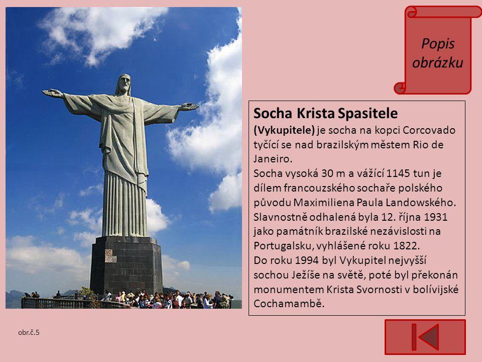 Popis obrázku obr.č.5 Socha Krista Spasitele (Vykupitele) je socha na kopci Corcovado tyčící se nad brazilským městem Rio de Janeiro.