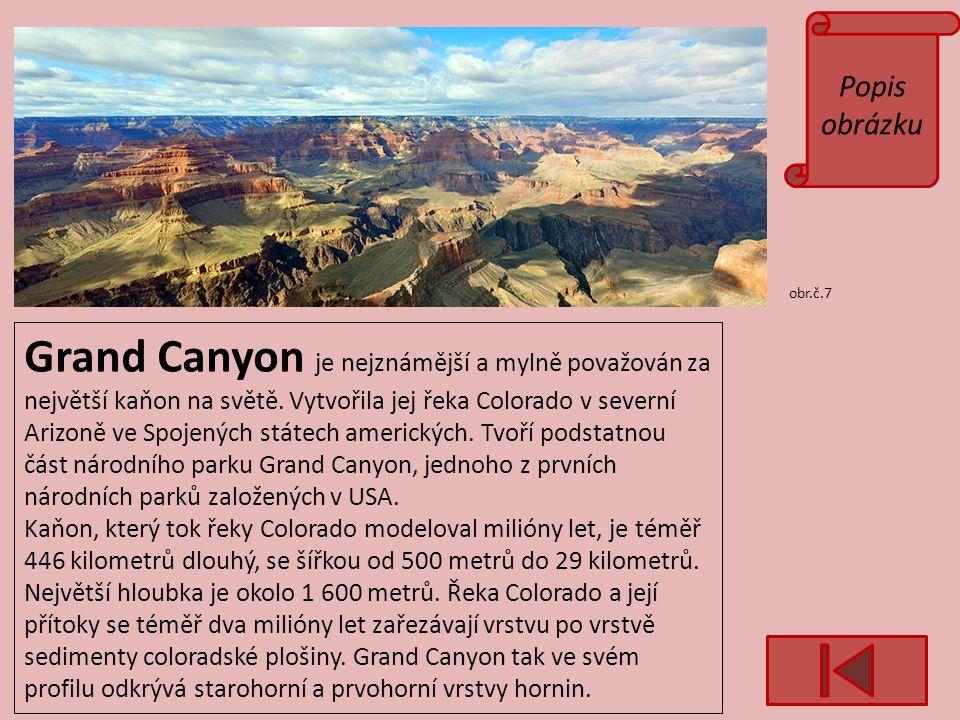 Popis obrázku obr.č.7 Grand Canyon je nejznámější a mylně považován za největší kaňon na světě.
