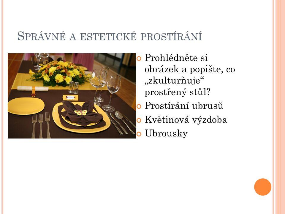 O BSLUHA HOSTŮ HOSTITELEM Studené předkrmy: – předkládáme zprava na hluboký talíř překrytý ubrouskem Polévky: – nalévají se zprava ze šálků do talíře – podávají se ve speciálních šálcích na bujón – podávají se z teriny (mísu postavíme na stůl, stolující se obslouží sami) Hlavní pokrm: – maso na talíři k pravé ruce stolujícího, příloha k ruce levé – podáváme z pravé strany stolujícího, pravou rukou Moučníky: - příbory na moučník se kladou před stolováním nad talíř - moučník se přináší po dojedení hlavního pokrmu