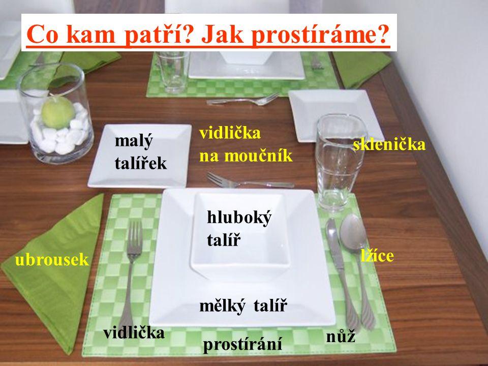 mělký talíř hluboký talíř sklenička nůž lžíce vidlička malý talířek vidlička na moučník ubrousek prostírání Co kam patří.