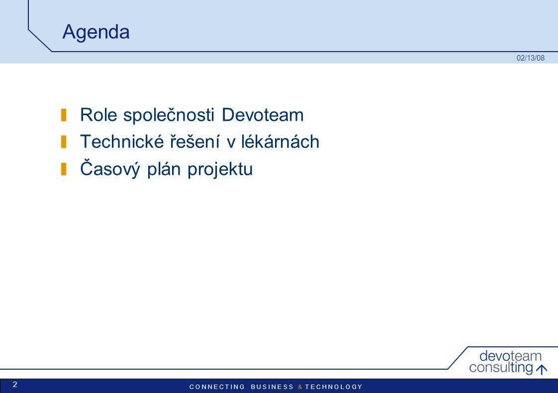 C O N N E C T I N G B U S I N E S S & T E C H N O L O G Y 02/13/08 2 Agenda Role společnosti Devoteam Technické řešení v lékárnách Časový plán projektu