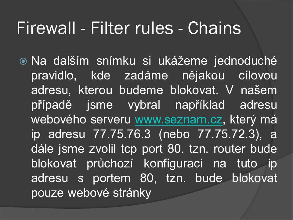 Firewall - Filter rules - Chains  Na dalším snímku si ukážeme jednoduché pravidlo, kde zadáme nějakou cílovou adresu, kterou budeme blokovat.