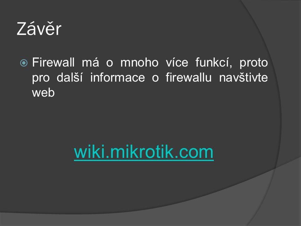 Závěr  Firewall má o mnoho více funkcí, proto pro další informace o firewallu navštivte web wiki.mikrotik.com